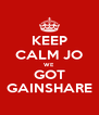 KEEP CALM JO WE GOT GAINSHARE - Personalised Poster A4 size