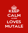 KEEP CALM JOAN LOVES MUTALE - Personalised Poster A4 size