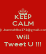 KEEP CALM @ Joannehlke272@gmail.com Will Tweet U !!! - Personalised Poster A4 size