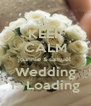 KEEP CALM joannie & samuël Wedding Is Loading - Personalised Poster A4 size