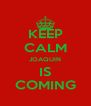 KEEP CALM JOAQUIN IS COMING - Personalised Poster A4 size