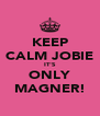 KEEP CALM JOBIE IT'S ONLY MAGNER! - Personalised Poster A4 size