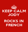KEEP CALM JODY  ROCKS IN FRENCH - Personalised Poster A4 size