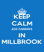 KEEP CALM JOE PARKIN'S IN MILLBROOK - Personalised Poster A4 size