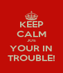 KEEP CALM JOE YOUR IN TROUBLE! - Personalised Poster A4 size