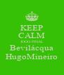 KEEP CALM JOGO FINAL Bevilácqua HugoMineiro - Personalised Poster A4 size