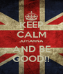 KEEP CALM JOHANNA AND BE GOOD!! - Personalised Poster A4 size