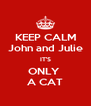 KEEP CALM John and Julie IT'S ONLY  A CAT - Personalised Poster A4 size