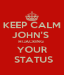 KEEP CALM JOHN'S  HIJACKING  YOUR  STATUS - Personalised Poster A4 size