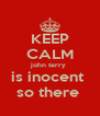 KEEP CALM john terry  is inocent  so there  - Personalised Poster A4 size