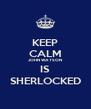 KEEP CALM JOHN WATSON IS SHERLOCKED - Personalised Poster A4 size