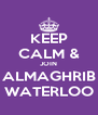 KEEP CALM & JOIN ALMAGHRIB WATERLOO - Personalised Poster A4 size