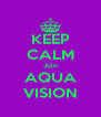 KEEP CALM Join AQUA VISION - Personalised Poster A4 size