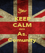 KEEP CALM Join As. Comunity - Personalised Poster A4 size
