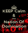 KEEP Calm & Join Nation Of Domination - Personalised Poster A4 size