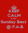 KEEP CALM & Join  Sunday Best    @ F.A.B. - Personalised Poster A4 size