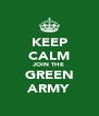 KEEP CALM JOIN THE GREEN ARMY - Personalised Poster A4 size
