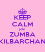 KEEP CALM join ZUMBA KILBARCHAN - Personalised Poster A4 size
