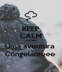 KEEP CALM Joinville Uma aventura  Congelanteee  - Personalised Poster A4 size
