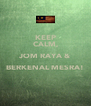 KEEP CALM, JOM RAYA & BERKENAL MESRA!  - Personalised Poster A4 size