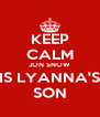 KEEP CALM JON SNOW IS LYANNA'S SON - Personalised Poster A4 size