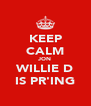 KEEP CALM JON WILLIE D IS PR'ING - Personalised Poster A4 size
