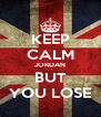 KEEP CALM JORDAN BUT YOU LOSE - Personalised Poster A4 size