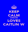 KEEP CALM JORDAN LOVES CAITLIN W - Personalised Poster A4 size