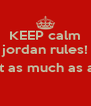KEEP calm jordan rules!  (not as much as ant)  - Personalised Poster A4 size