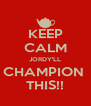 KEEP CALM JORDY'LL CHAMPION  THIS!! - Personalised Poster A4 size