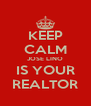 KEEP CALM JOSE LINO IS YOUR REALTOR - Personalised Poster A4 size