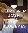 KEEP CALM JOSH ROCHE HAS BLUE EYES - Personalised Poster A4 size
