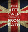 KEEP CALM JOSHUA IS FROM BATH - Personalised Poster A4 size