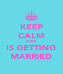 KEEP CALM JOSIE IS GETTING MARRIED - Personalised Poster A4 size