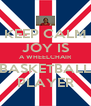 KEEP CALM JOY IS A WHEELCHAIR BASKETBALL PLAYER - Personalised Poster A4 size