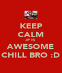 KEEP CALM JP IS AWESOME CHILL BRO :D - Personalised Poster A4 size
