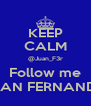 KEEP CALM @Juan_F3r Follow me JUAN FERNANDO - Personalised Poster A4 size
