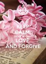 KEEP CALM, JUDGE NOTHING, LOVE, AND FORGIVE - Personalised Poster A4 size