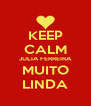 KEEP CALM JULIA FERREIRA MUITO LINDA - Personalised Poster A4 size