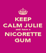 KEEP CALM JULIE and have a NICORETTE GUM - Personalised Poster A4 size