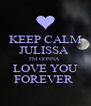 KEEP CALM JULISSA  I'M GONNA  LOVE YOU FOREVER  - Personalised Poster A4 size