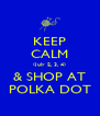KEEP CALM (July 2, 3, 4) & SHOP AT POLKA DOT - Personalised Poster A4 size