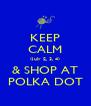 KEEP CALM (July 2, 3, 4) & SHOP AT POLKA DOT - Personalised Poster A4 size