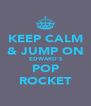 KEEP CALM & JUMP ON  EDWARD'S POP ROCKET - Personalised Poster A4 size