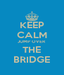 KEEP CALM JUMP OVER THE BRIDGE - Personalised Poster A4 size