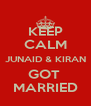 KEEP CALM JUNAID & KIRAN GOT  MARRIED - Personalised Poster A4 size
