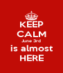 KEEP CALM June 3rd is almost HERE - Personalised Poster A4 size