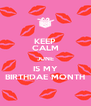 KEEP CALM JUNE IS MY BIRTHDAE MONTH - Personalised Poster A4 size
