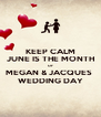 KEEP CALM JUNE IS THE MONTH OF MEGAN & JACQUES  WEDDING DAY - Personalised Poster A4 size