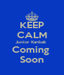 KEEP CALM Junior Kanbak  Coming  Soon - Personalised Poster A4 size